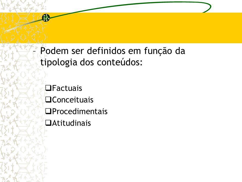–Podem ser definidos em função da tipologia dos conteúdos: Factuais Conceituais Procedimentais Atitudinais