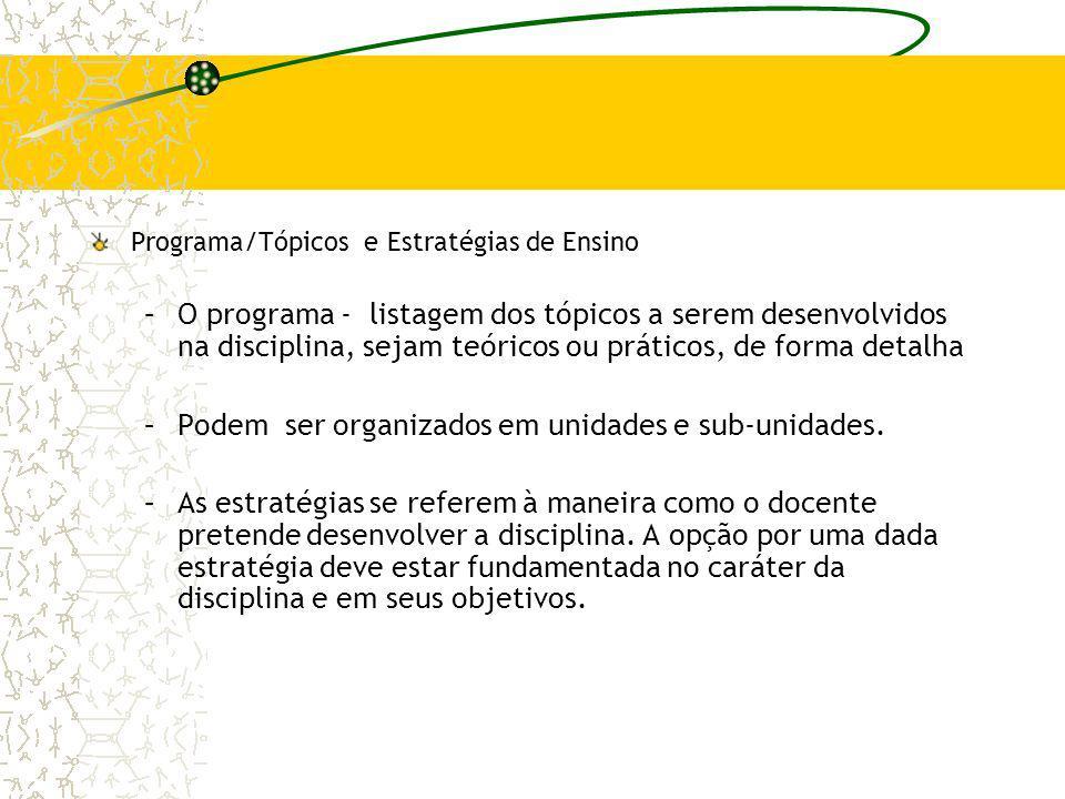 Programa/Tópicos e Estratégias de Ensino –O programa - listagem dos tópicos a serem desenvolvidos na disciplina, sejam teóricos ou práticos, de forma
