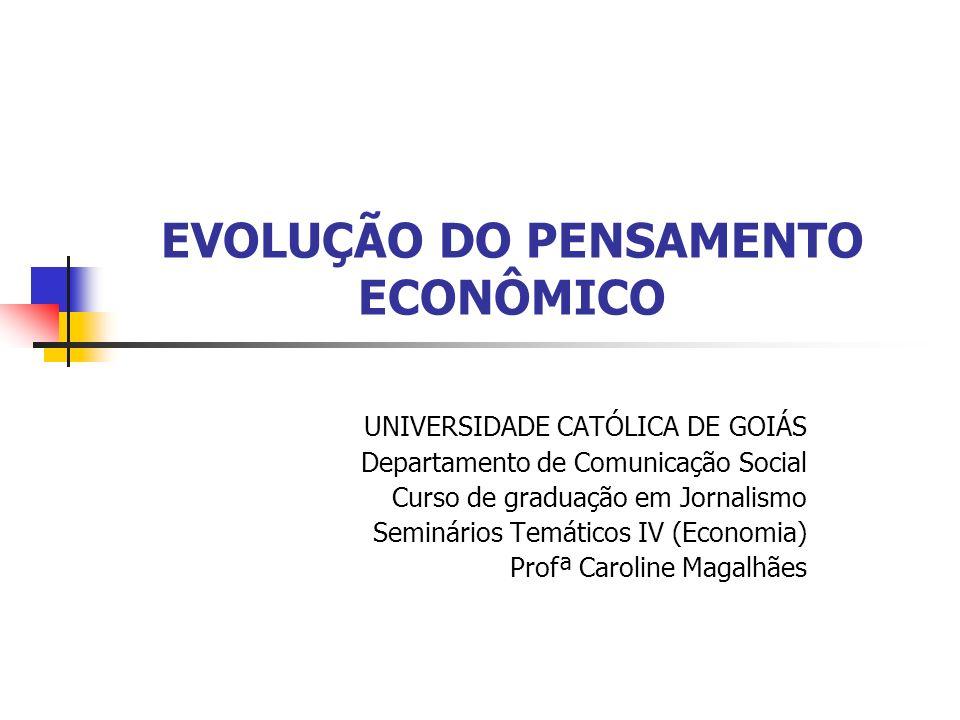 EVOLUÇÃO DO PENSAMENTO ECONÔMICO Na Antiguidade: a Economia era estudada como parte da Filosofia social, moral e ética.