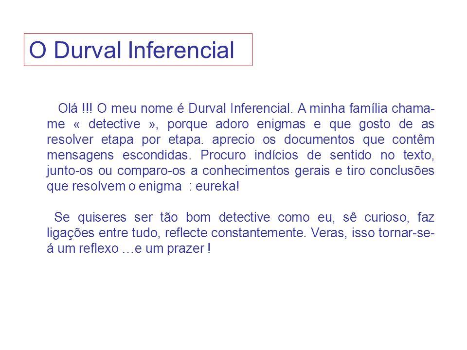 Olá !!! O meu nome é Durval Inferencial. A minha família chama- me « detective », porque adoro enigmas e que gosto de as resolver etapa por etapa. apr