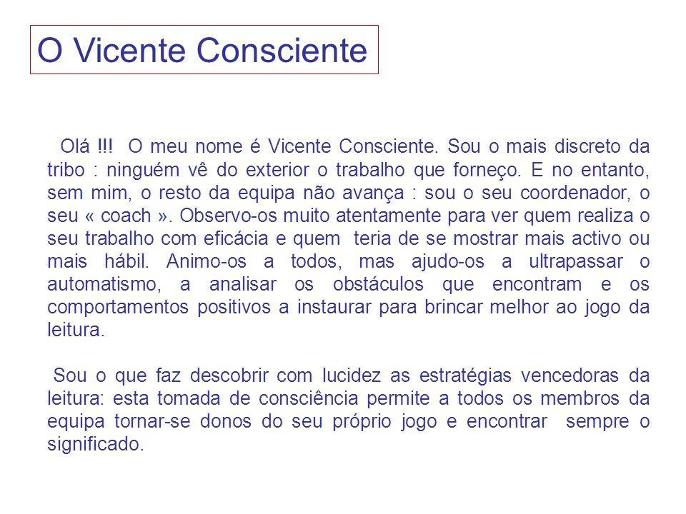 O Vicente Consciente Olá !!! O meu nome é Vicente Consciente. Sou o mais discreto da tribo : ninguém vê do exterior o trabalho que forneço. E no entan