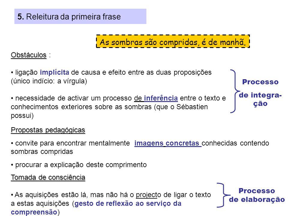 5. Releitura da primeira frase As sombras são compridas, é de manhã. Obstáculos Obstáculos : ligação implícita de causa e efeito entre as duas proposi