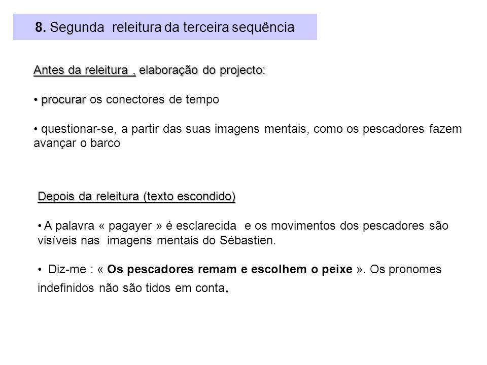 8. Segunda releitura da terceira sequência Antes da releitura, elaboração do projecto: procurar procurar os conectores de tempo questionar-se, a parti