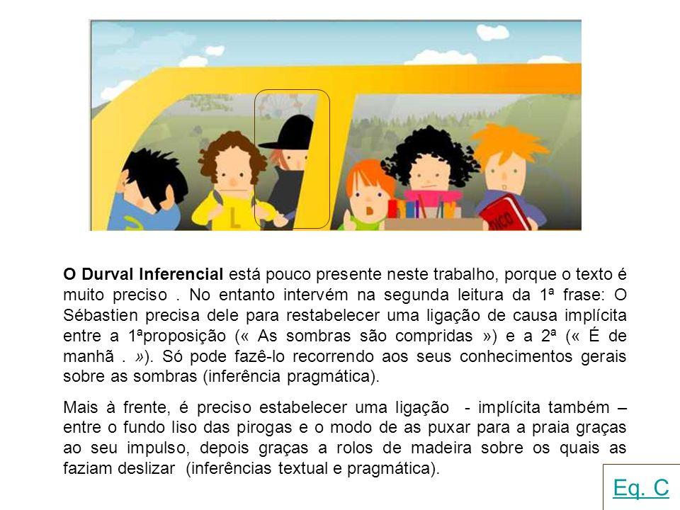 O Durval Inferencial está pouco presente neste trabalho, porque o texto é muito preciso. No entanto intervém na segunda leitura da 1ª frase: O Sébasti