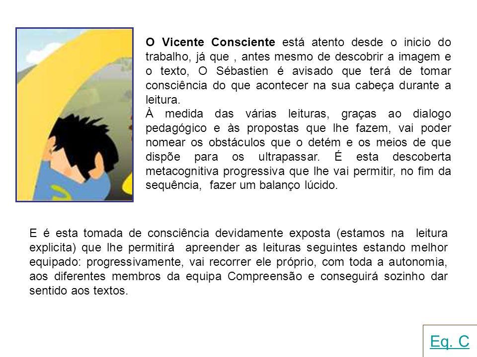 O Vicente Consciente está atento desde o inicio do trabalho, já que, antes mesmo de descobrir a imagem e o texto, O Sébastien é avisado que terá de to