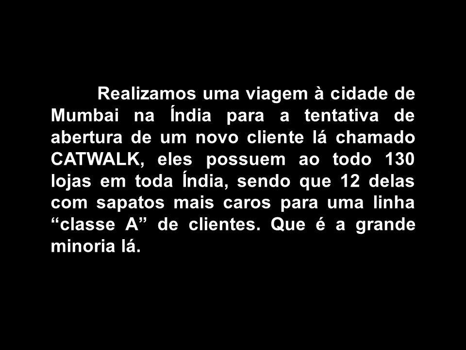 Realizamos uma viagem à cidade de Mumbai na Índia para a tentativa de abertura de um novo cliente lá chamado CATWALK, eles possuem ao todo 130 lojas e