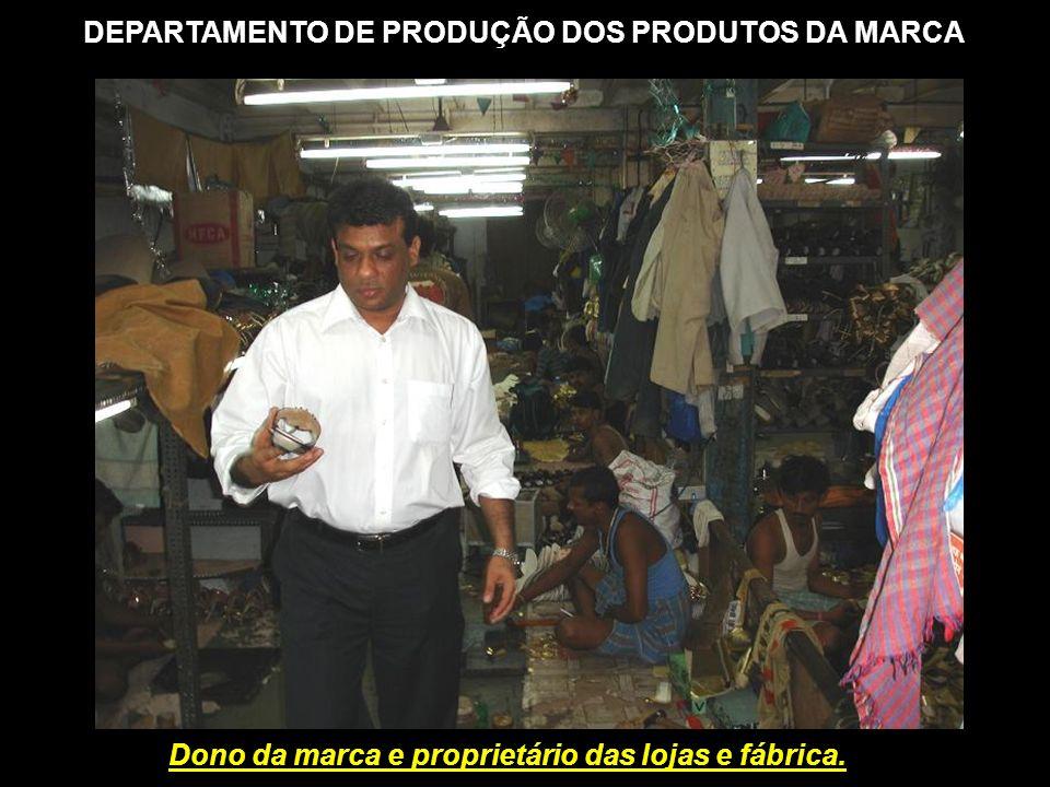 Dono da marca e proprietário das lojas e fábrica.