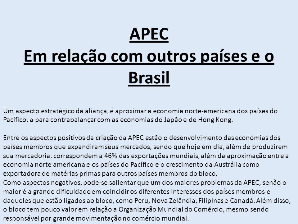 APEC Em relação com outros países e o Brasil Um aspecto estratégico da aliança, é aproximar a economia norte-americana dos países do Pacífico, a para