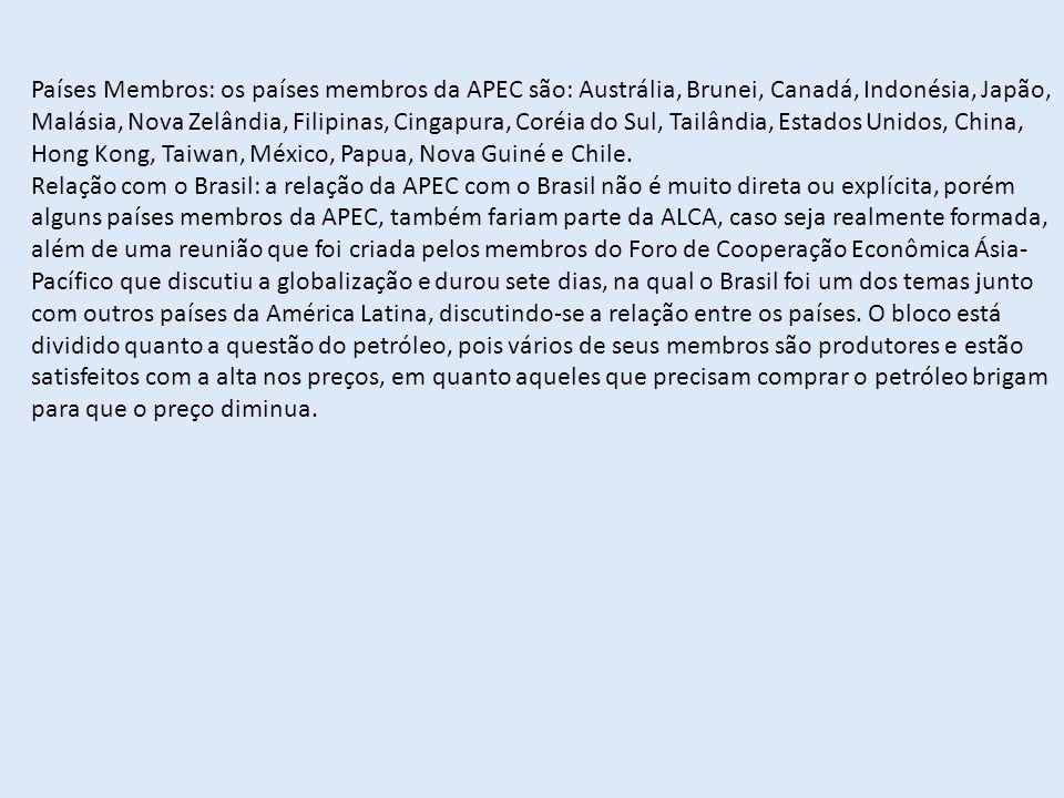 Países Membros: os países membros da APEC são: Austrália, Brunei, Canadá, Indonésia, Japão, Malásia, Nova Zelândia, Filipinas, Cingapura, Coréia do Su