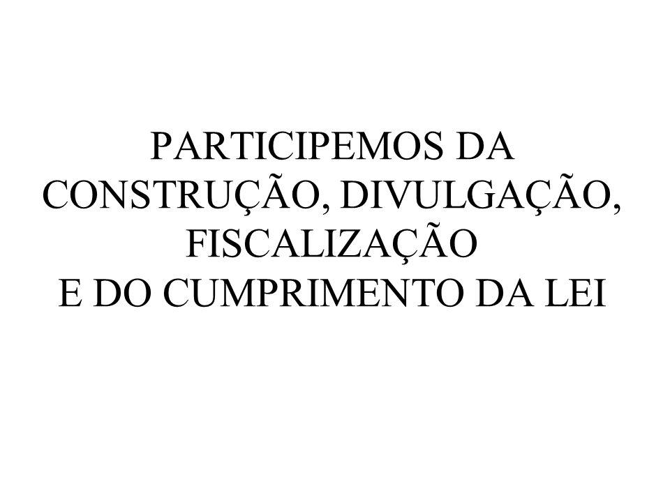 PARTICIPEMOS DA CONSTRUÇÃO, DIVULGAÇÃO, FISCALIZAÇÃO E DO CUMPRIMENTO DA LEI