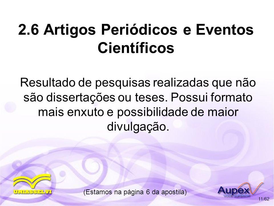 2.6 Artigos Periódicos e Eventos Científicos Resultado de pesquisas realizadas que não são dissertações ou teses. Possui formato mais enxuto e possibi
