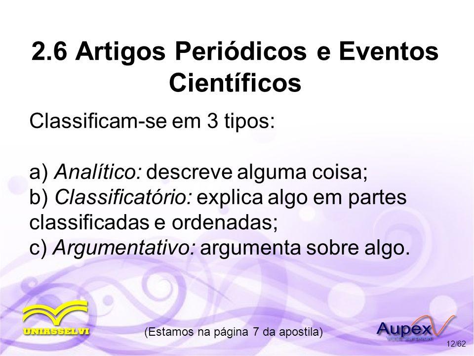 2.6 Artigos Periódicos e Eventos Científicos Classificam-se em 3 tipos: a) Analítico: descreve alguma coisa; b) Classificatório: explica algo em parte