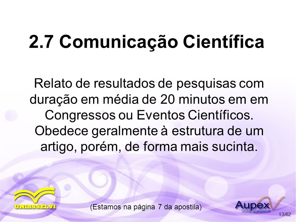 2.7 Comunicação Científica Relato de resultados de pesquisas com duração em média de 20 minutos em em Congressos ou Eventos Científicos. Obedece geral