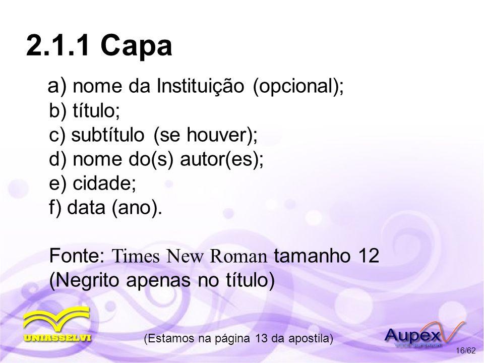 2.1.1 Capa a) nome da Instituição (opcional); b) título; c) subtítulo (se houver); d) nome do(s) autor(es); e) cidade; f) data (ano). Fonte: Times New
