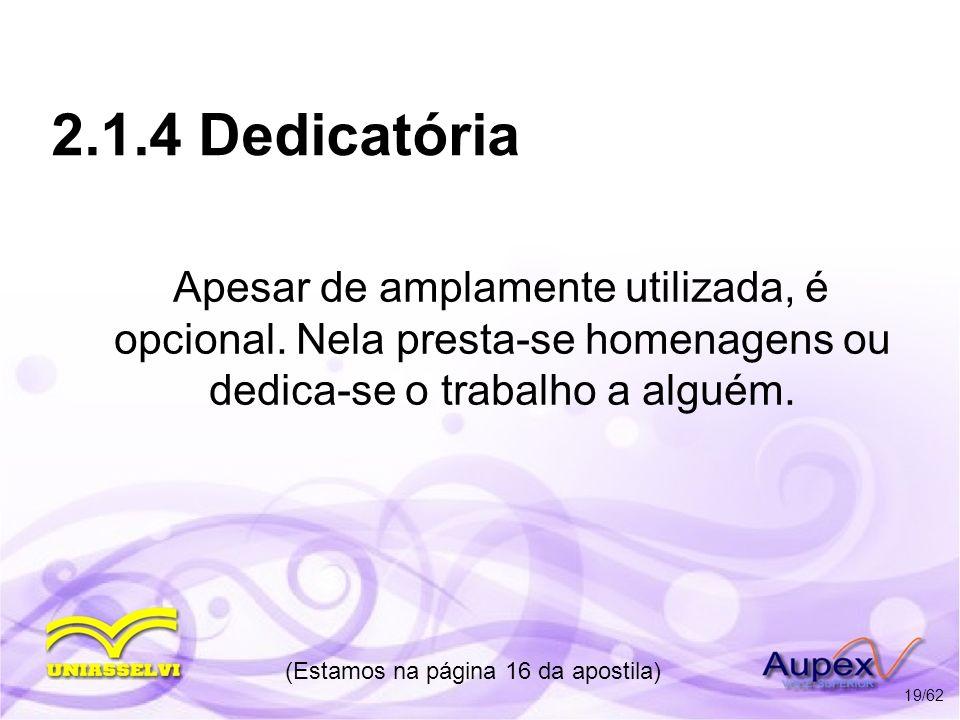 2.1.5 Agradecimentos Utilizada para agradecer a pessoas que contribuíram direta ou indiretamente com a realização do trabalho.