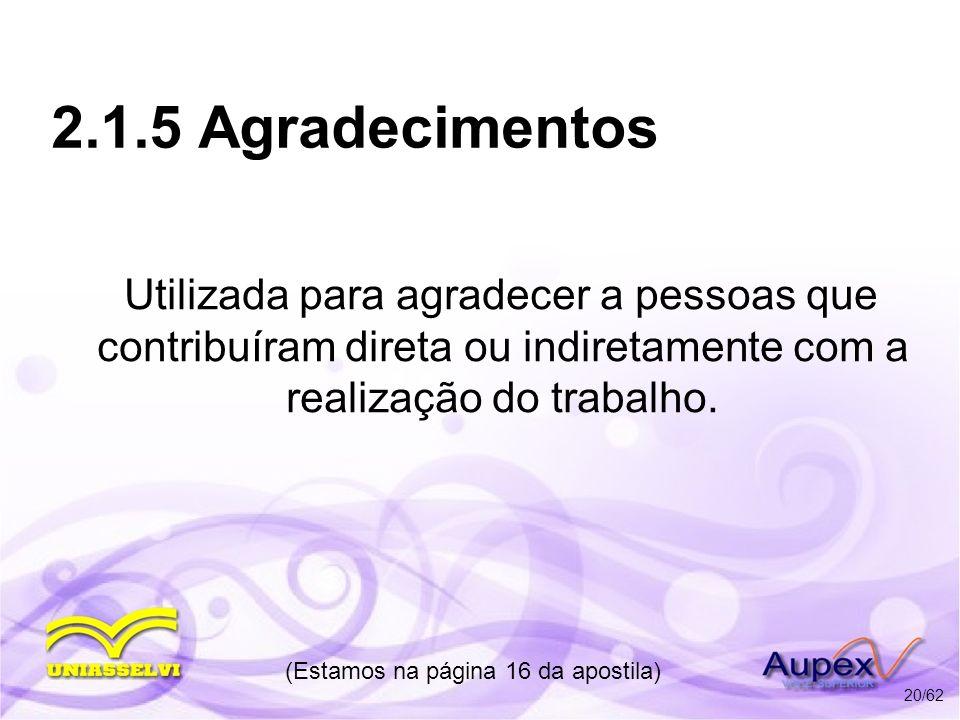2.1.5 Agradecimentos Utilizada para agradecer a pessoas que contribuíram direta ou indiretamente com a realização do trabalho. (Estamos na página 16 d