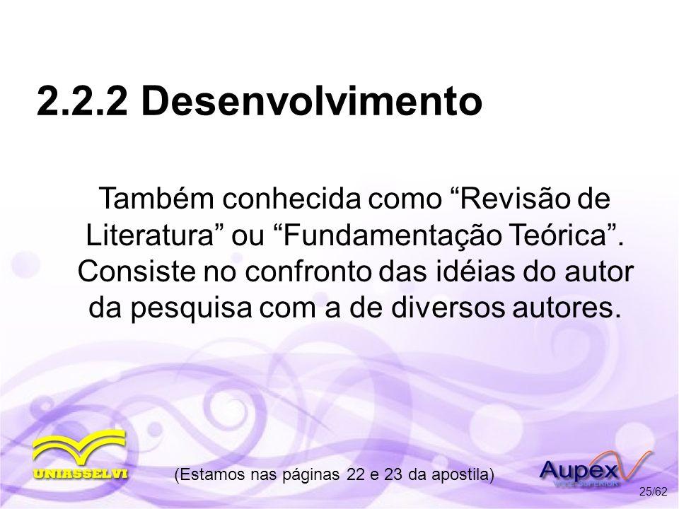 2.2.2 Desenvolvimento Também conhecida como Revisão de Literatura ou Fundamentação Teórica. Consiste no confronto das idéias do autor da pesquisa com