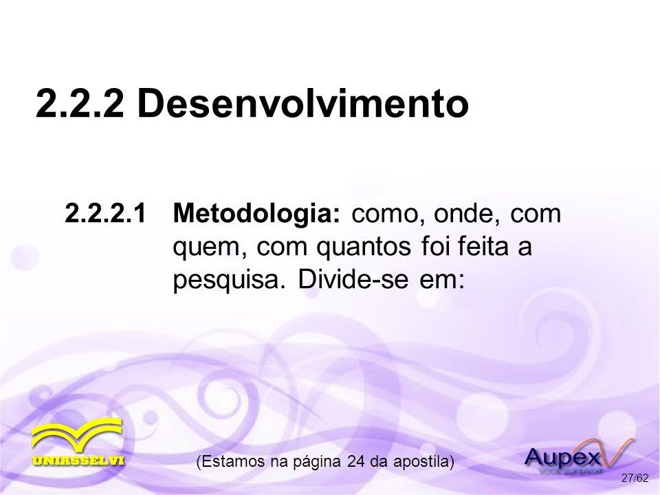 2.2.2 Desenvolvimento 2.2.2.1 Metodologia: como, onde, com quem, com quantos foi feita a pesquisa. Divide-se em: (Estamos na página 24 da apostila) 27