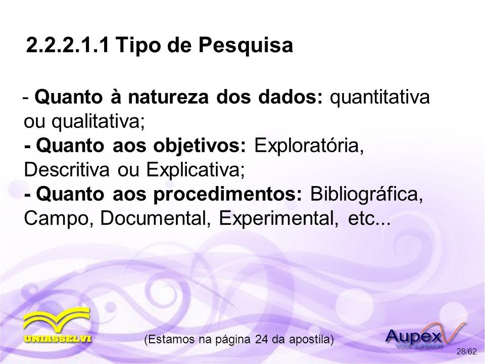 2.2.2.1.1 Tipo de Pesquisa - Quanto à natureza dos dados: quantitativa ou qualitativa; - Quanto aos objetivos: Exploratória, Descritiva ou Explicativa