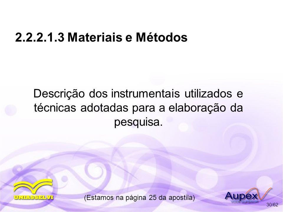 2.2.2.1.3 Materiais e Métodos Descrição dos instrumentais utilizados e técnicas adotadas para a elaboração da pesquisa. (Estamos na página 25 da apost