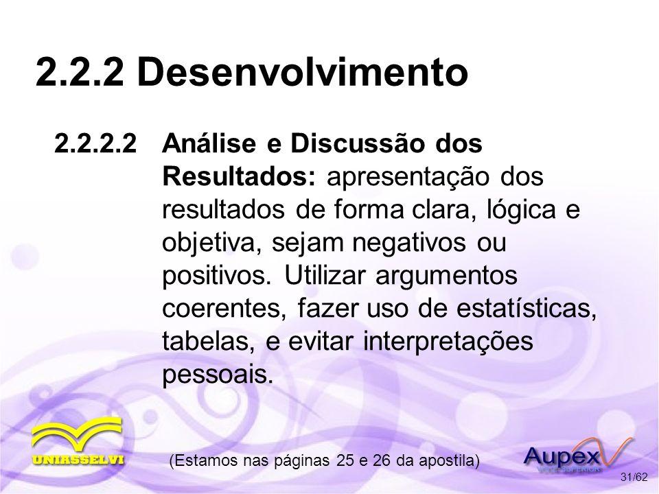 2.2.2 Desenvolvimento 2.2.2.2 Análise e Discussão dos Resultados: apresentação dos resultados de forma clara, lógica e objetiva, sejam negativos ou po