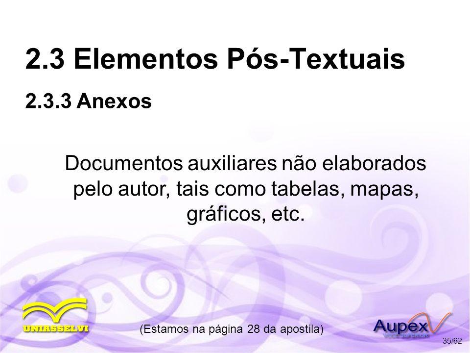 2.3 Elementos Pós-Textuais Documentos auxiliares não elaborados pelo autor, tais como tabelas, mapas, gráficos, etc. (Estamos na página 28 da apostila