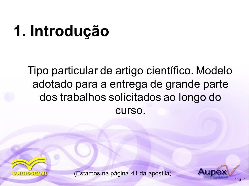 1. Introdução Tipo particular de artigo científico. Modelo adotado para a entrega de grande parte dos trabalhos solicitados ao longo do curso. (Estamo
