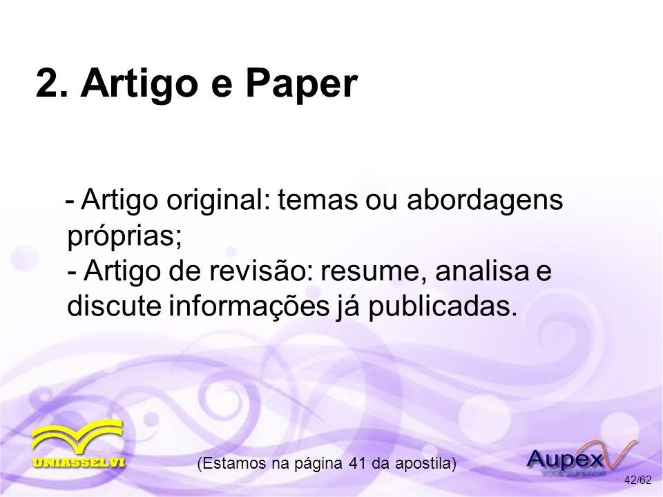 2. Artigo e Paper - Artigo original: temas ou abordagens próprias; - Artigo de revisão: resume, analisa e discute informações já publicadas. (Estamos