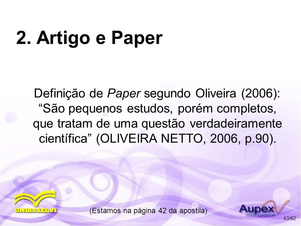 2. Artigo e Paper Definição de Paper segundo Oliveira (2006): São pequenos estudos, porém completos, que tratam de uma questão verdadeiramente científ