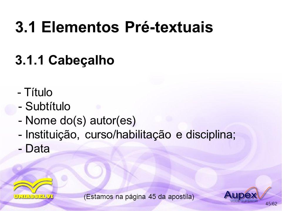 3.1 Elementos Pré-textuais 3.1.1 Cabeçalho - Título - Subtítulo - Nome do(s) autor(es) - Instituição, curso/habilitação e disciplina; - Data (Estamos