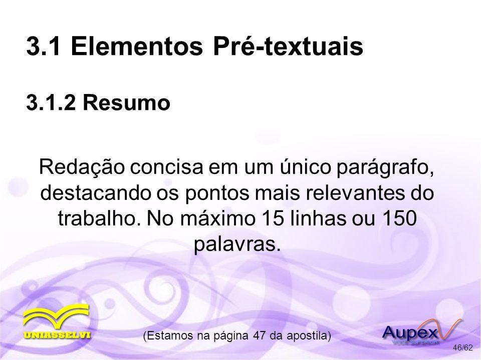 3.1 Elementos Pré-textuais 3.1.2 Resumo Redação concisa em um único parágrafo, destacando os pontos mais relevantes do trabalho. No máximo 15 linhas o