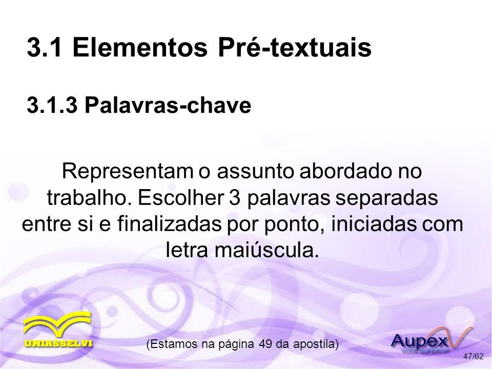 3.1 Elementos Pré-textuais 3.1.3 Palavras-chave Representam o assunto abordado no trabalho. Escolher 3 palavras separadas entre si e finalizadas por p