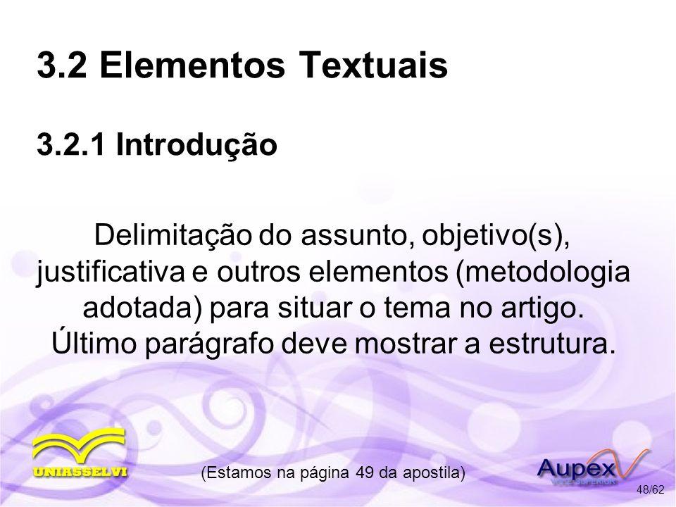 3.2 Elementos Textuais 3.2.1 Introdução Delimitação do assunto, objetivo(s), justificativa e outros elementos (metodologia adotada) para situar o tema