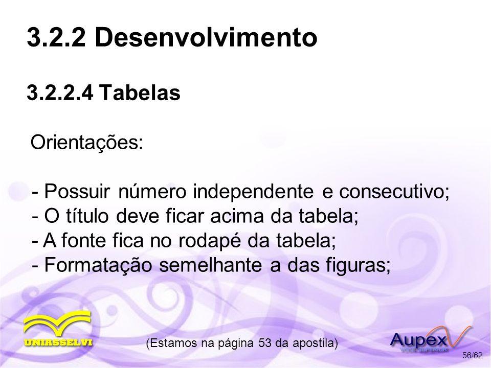 3.2.2 Desenvolvimento 3.2.2.4 Tabelas Orientações: - Possuir número independente e consecutivo; - O título deve ficar acima da tabela; - A fonte fica