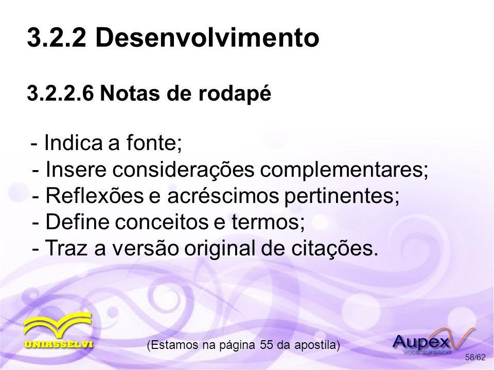 3.2.2 Desenvolvimento 3.2.2.6 Notas de rodapé - Indicativo numérico, na margem esquerda; - Fonte menor, tamanho 10; - Espaçamento simples; - Palavras / expressões estrangeiras ou em latim digitadas em itálico.