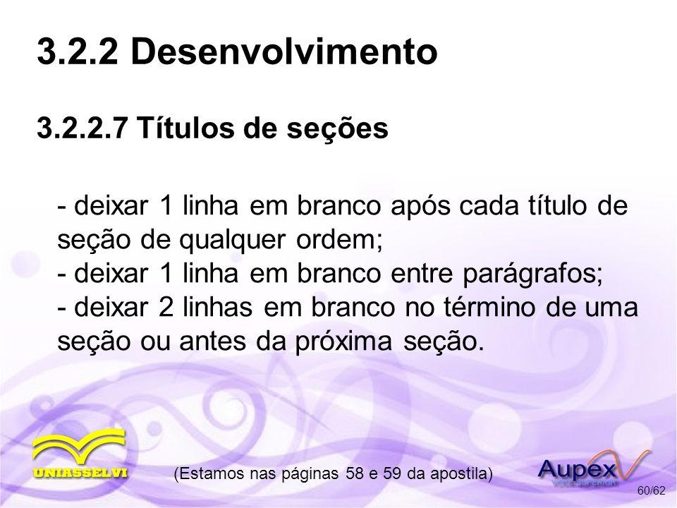 3.2.2 Desenvolvimento 3.2.2.7 Títulos de seções - deixar 1 linha em branco após cada título de seção de qualquer ordem; - deixar 1 linha em branco ent