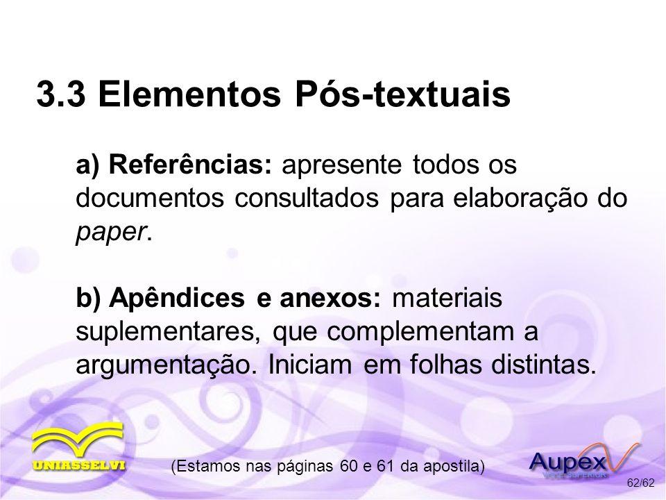 3.3 Elementos Pós-textuais a) Referências: apresente todos os documentos consultados para elaboração do paper. b) Apêndices e anexos: materiais suplem