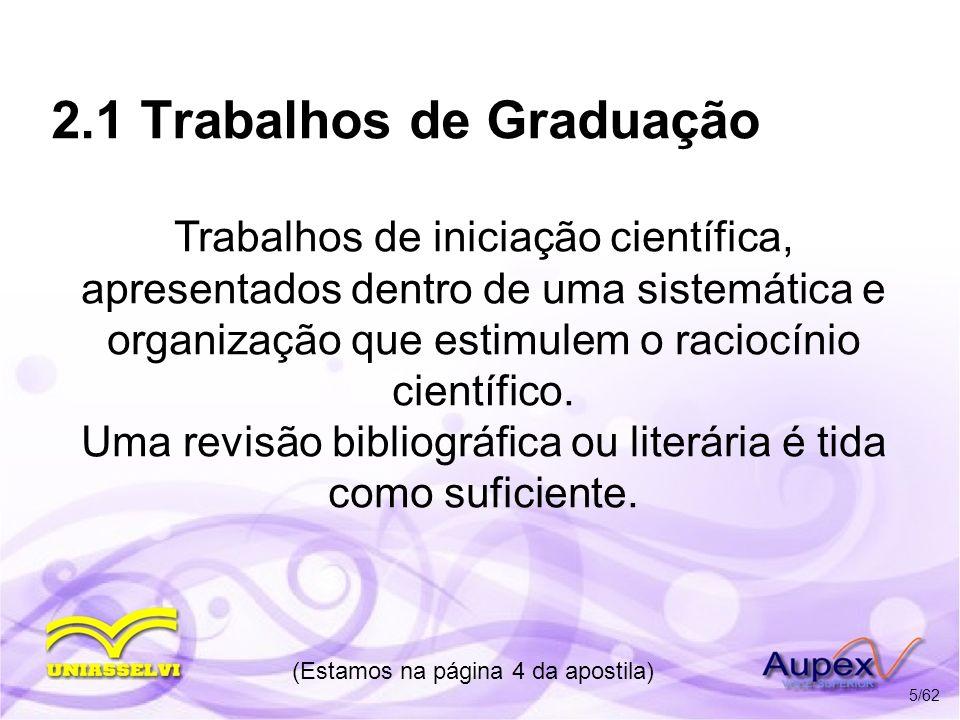 2.1 Trabalhos de Graduação Trabalhos de iniciação científica, apresentados dentro de uma sistemática e organização que estimulem o raciocínio científi