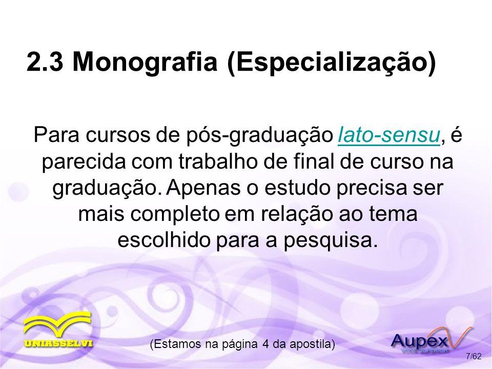 2.3 Monografia (Especialização) Para cursos de pós-graduação lato-sensu, é parecida com trabalho de final de curso na graduação. Apenas o estudo preci