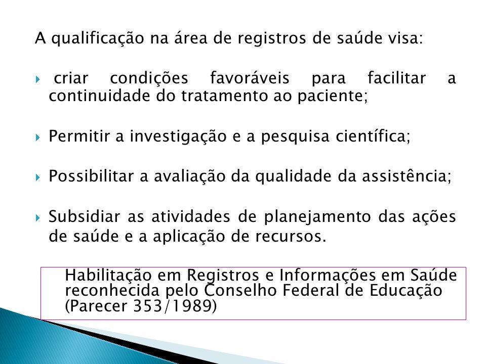 A qualificação na área de registros de saúde visa: criar condições favoráveis para facilitar a continuidade do tratamento ao paciente; Permitir a inve