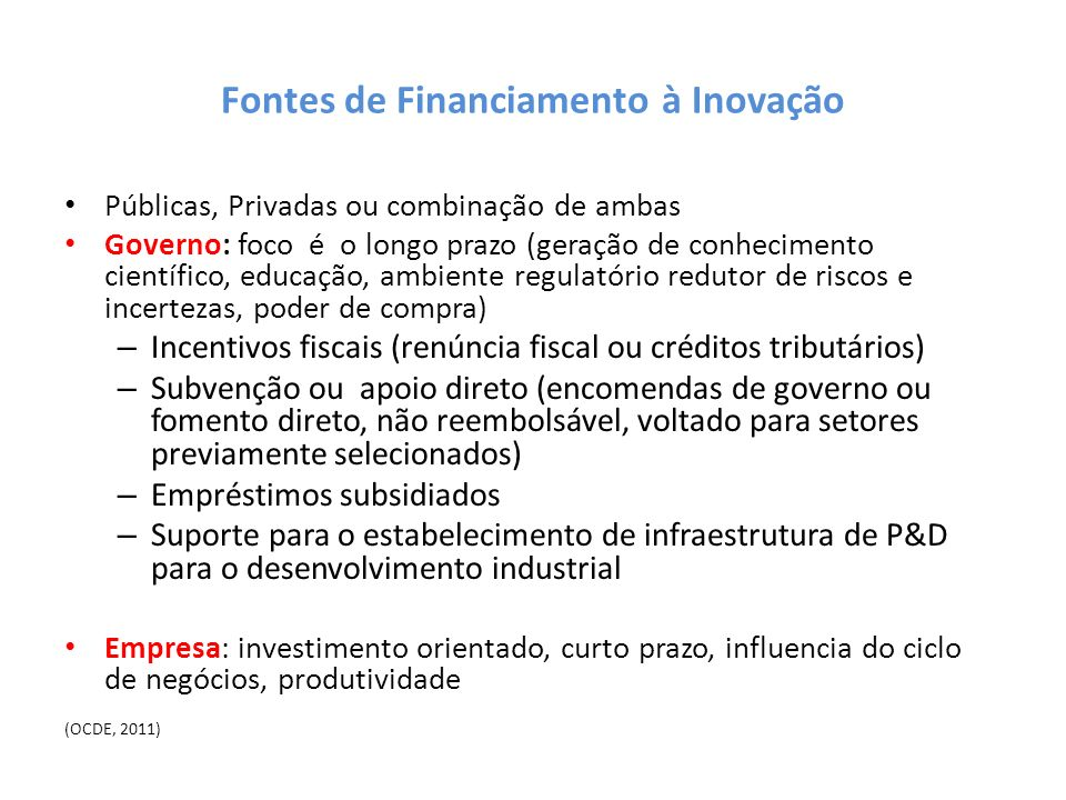 Fontes de Financiamento à Inovação Públicas, Privadas ou combinação de ambas Governo: foco é o longo prazo (geração de conhecimento científico, educaç