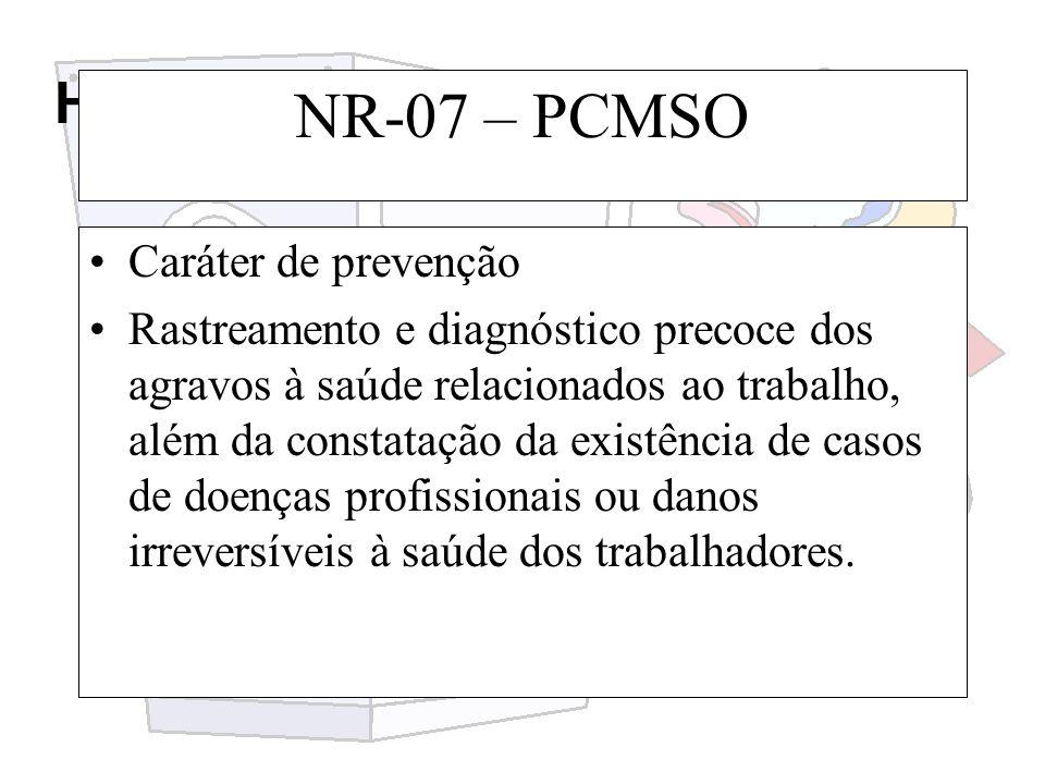 Higiene e segurança do trabalho NR-07 – PCMSO Caráter de prevenção Rastreamento e diagnóstico precoce dos agravos à saúde relacionados ao trabalho, al