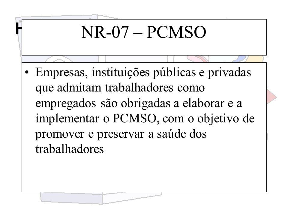 Higiene e segurança do trabalho NR-07 – PCMSO Empresas, instituições públicas e privadas que admitam trabalhadores como empregados são obrigadas a ela