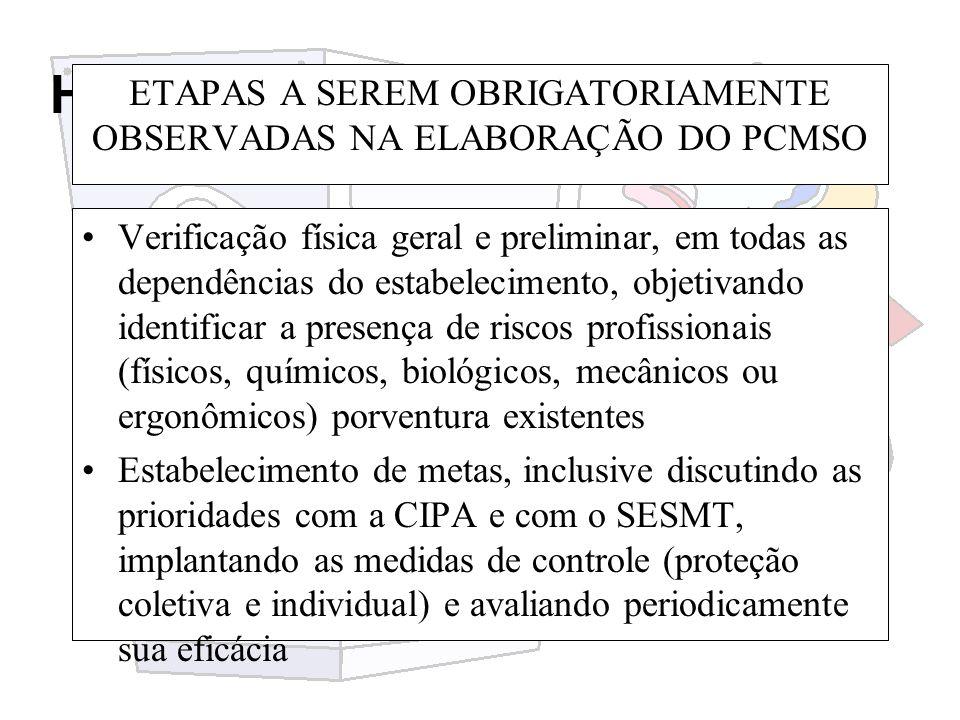 Higiene e segurança do trabalho ETAPAS A SEREM OBRIGATORIAMENTE OBSERVADAS NA ELABORAÇÃO DO PCMSO Verificação física geral e preliminar, em todas as d