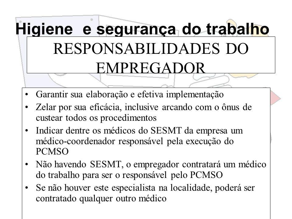 Higiene e segurança do trabalho RESPONSABILIDADES DO EMPREGADOR Garantir sua elaboração e efetiva implementação Zelar por sua eficácia, inclusive arca