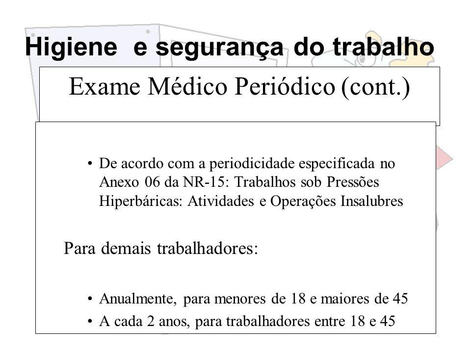 Higiene e segurança do trabalho Exame Médico Periódico (cont.) De acordo com a periodicidade especificada no Anexo 06 da NR-15: Trabalhos sob Pressões