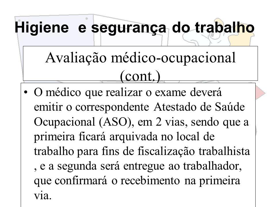 Higiene e segurança do trabalho Avaliação médico-ocupacional (cont.) O médico que realizar o exame deverá emitir o correspondente Atestado de Saúde Oc