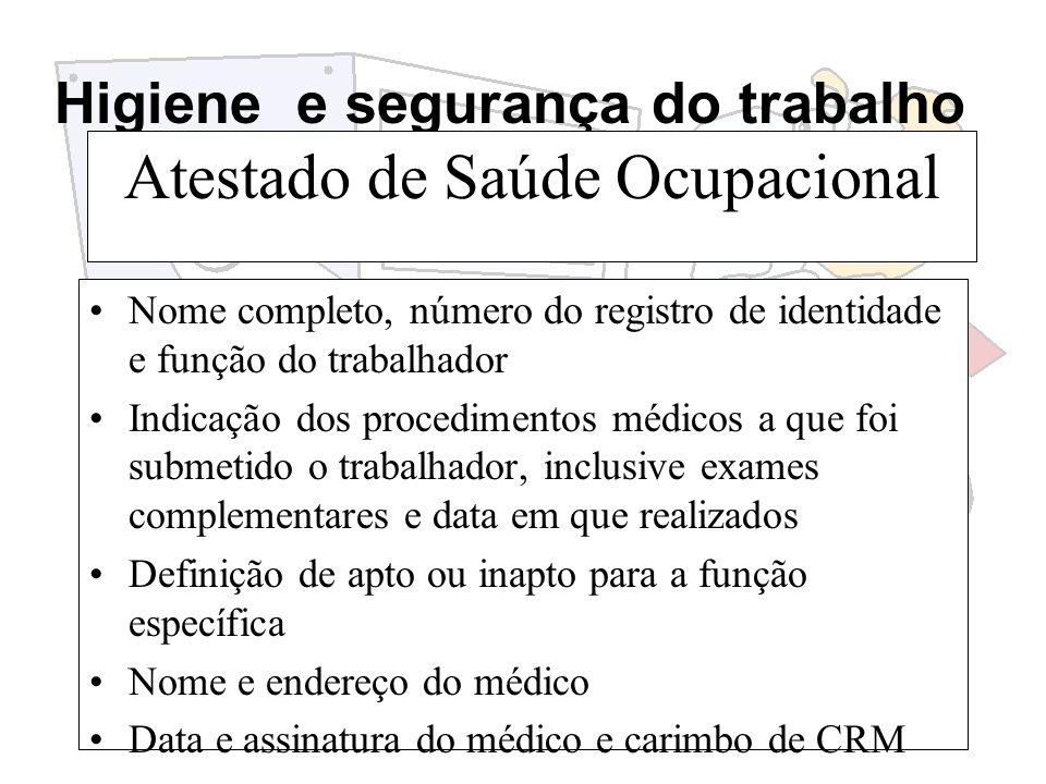 Higiene e segurança do trabalho Atestado de Saúde Ocupacional Nome completo, número do registro de identidade e função do trabalhador Indicação dos pr