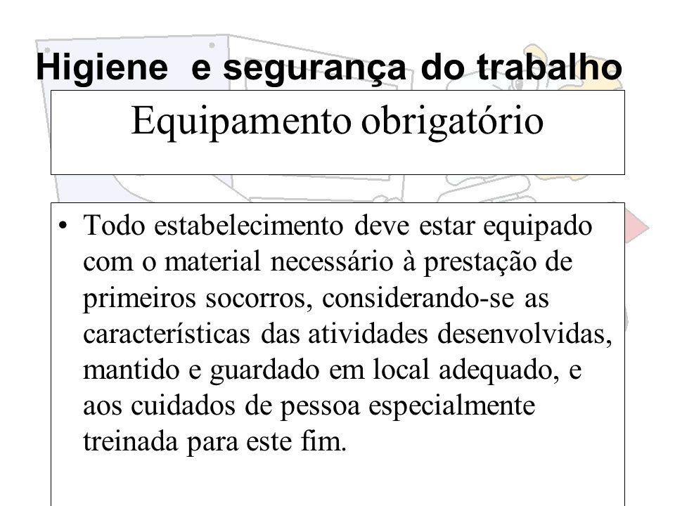 Higiene e segurança do trabalho Equipamento obrigatório Todo estabelecimento deve estar equipado com o material necessário à prestação de primeiros so