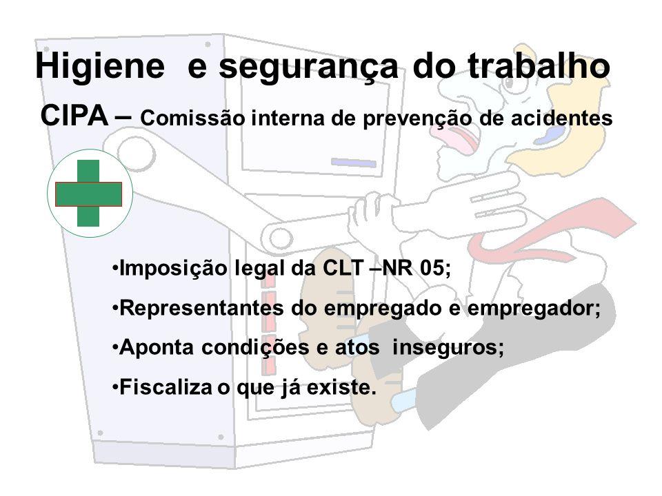 Higiene e segurança do trabalho CIPA – Comissão interna de prevenção de acidentes Imposição legal da CLT –NR 05; Representantes do empregado e emprega
